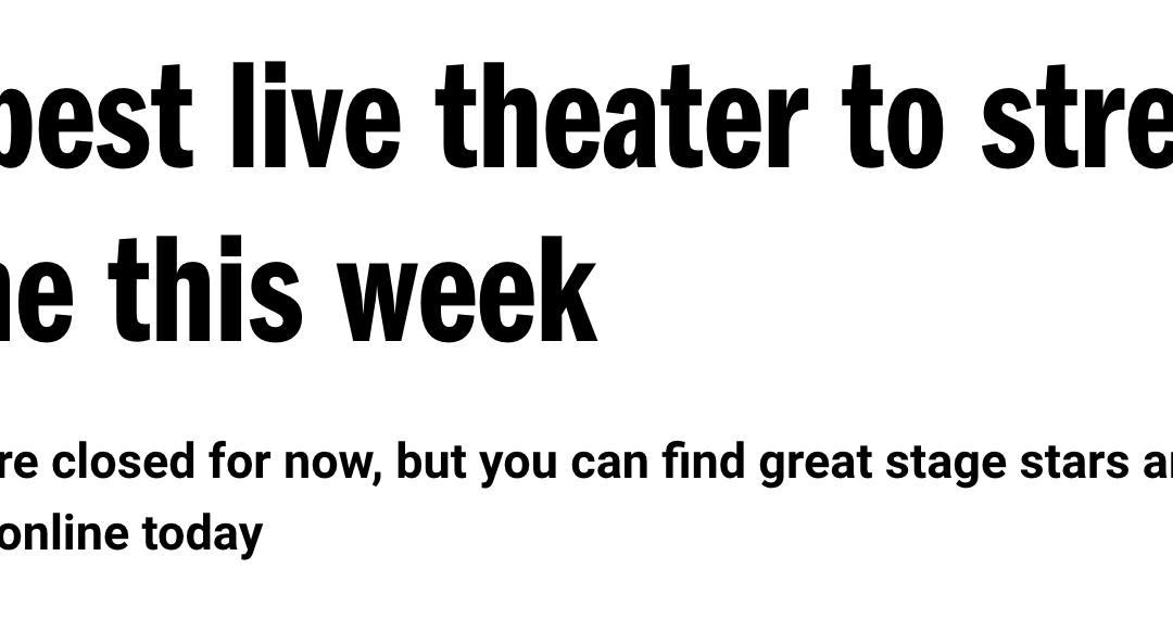 TimeOut Magazine: The best live theater to stream online this week