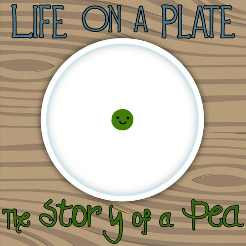 Life On A Plate- Story of a Pea