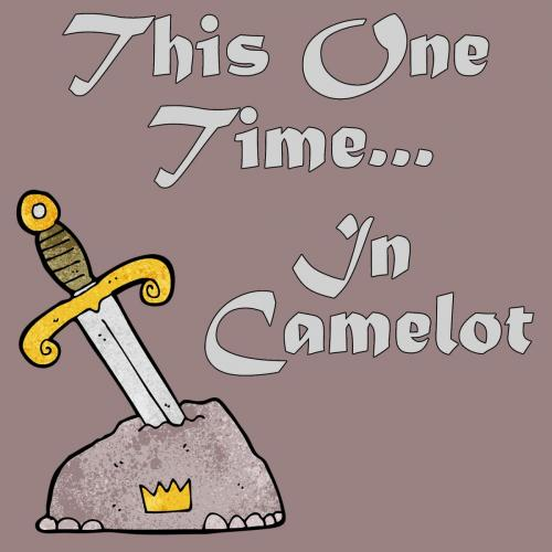 This One Time in Camelot