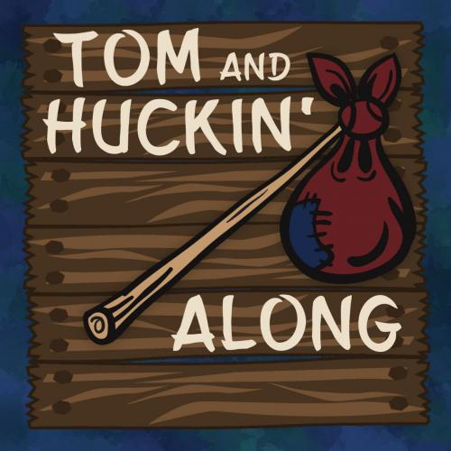 Tom and Huckin' Along